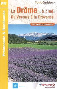 La Drôme... à pied : du Vercors à la Provence : 50 promenades et randonnées
