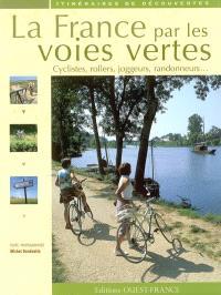 La France des voies vertes : cyclistes, rollers, joggeurs, randonneurs...