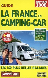 La France en camping-car, guide 2008 : les 150 plus belles balades