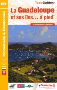 La Guadeloupe et ses îles... à pied : les départements de France : 49 promenades & randonnées