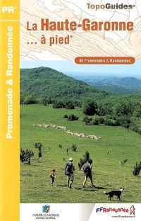 La Haute-Garonne... à pied : 40 promenades & randonnées