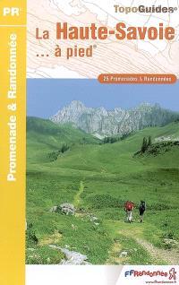 La Haute-Savoie à pied : 25 promenades & randonnées