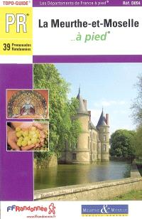 La Meurthe-et-Moselle... à pied : 39 promenades et randonnées