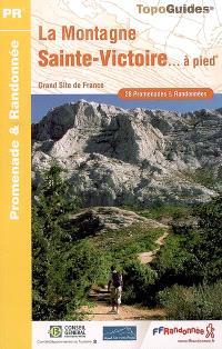 La montagne Sainte-Victoire... à pied : grand site de France : 28 promenades & randonnées