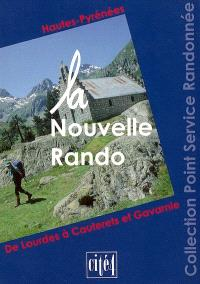 La nouvelle rando : Hautes-Pyrénées, de Lourdes à Cauterets et Gavarnie