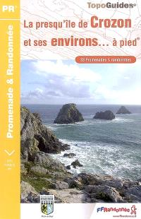 La presqu'île de Crozon et ses environs... à pied : 33 promenades & randonnées