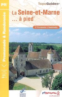 La Seine-et-Marne... à pied : 37 promenades & randonnées