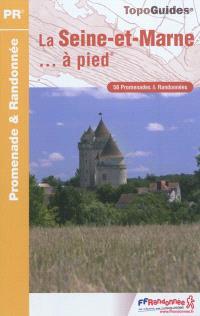 La Seine-et-Marne... à pied : 58 promenades & randonnées
