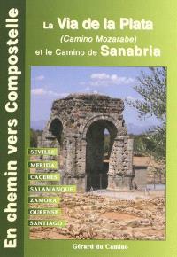La via de la Plata (camino mozarabe) : de Sevilla à Santiago via Mérida, Caceres, Salamanca, Zamora, Ourense