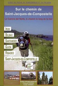 Le Camino del Norte, le chemin le long de la mer : itinéraire pour pèlerins et randonneurs à pied : Irun, Bilbao, Santander, Gijon, Ribadeo, Saint-Jacques-de-Compostelle