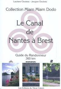 Le canal de Nantes à Brest : guide du randonneur destiné aux randonneurs à pied, à bicyclette, en canoë-kayak, aux navigateurs en pénichette : 360 km