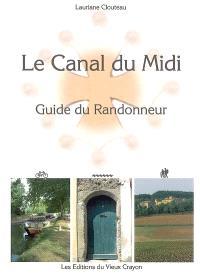 Le canal du Midi : guide du randonneur : destiné aux randonneurs à pied, à bicyclette, en canoë-kayak, aux navigateurs en pénichette