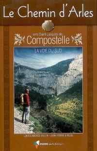 Le chemin d'Arles vers Saint-Jacques-de-Compostelle : la voie du Sud : guide pratique du pélerin