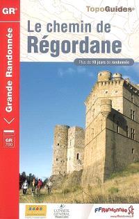 Le chemin de Régordane : du Puy-en-Velay à Saint-Gilles-du-Gard : plus de 10 jours de randonnée