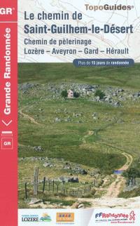Le chemin de Saint-Guilhem-le-Désert : chemin de pèlerinage, Lozère, Aveyron, Gard, Hérault : plus de 15 jours de randonnée