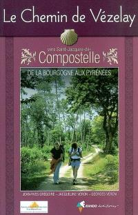 Le chemin de Vézelay vers Saint-Jacques-de-Compostelle : guide pratique du pèlerin