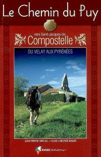 Le chemin du Puy vers Saint-Jacques-de-Compostelle : du Velay aux Pyrénées : guide pratique du pèlerin