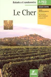 Le Cher : Sologne, Pays Fort et Sancerrois, Champagne berrichonne, Vallée de Germigny, Boischaut, Marche