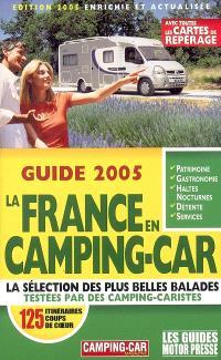 Le guide 2005 de la France en camping-car : 125 itinéraires coups de coeur