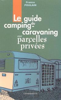 Le guide du camping-caravaning sur parcelles privées
