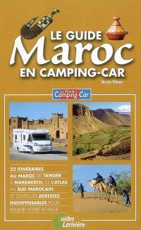 Le guide Maroc en camping-car : 22 itinéraires au Maroc de Tanger à Marrakech, de l'Atlas au sud marocain... et toutes les adresses indispensables pour réussir votre voyage