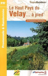 Le haut pays du Velay... à pied : 27 promenades & randonnées
