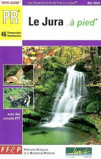 Le Jura à pied : 46 promenades et randonnées : avec des circuits VTT