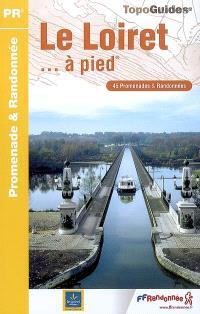 Le Loiret à pied : 45 promenades & randonnées
