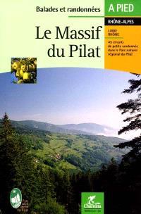 Le massif du Pilat : les Crêts, la Déôme, les Hauts plateaux, le Jarez, le Piémont rhodanien : Rhône-Alpes, 45 circuits de petite randonnée dans le parc naturel régional du Pilat