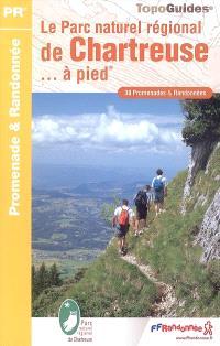 Le parc naturel régional de Chartreuse... à pied : 38 promenades & randonnées