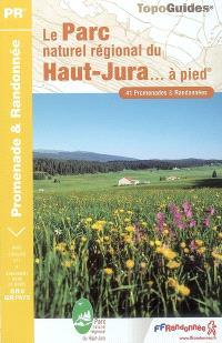 Le parc naturel régional du Haut-Jura... à pied : 41 promenades et randonnées : le GR de Pays Tour de la Haute-Bienne, le GR de Pays Tour du Haut-Jura Sud, le GR 9