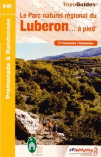 Le Parc naturel régional du Luberon... à pied : 27 promenades & randonnées