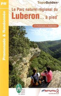 Le parc naturel régional du Luberon... à pied : 27 promenades et randonnées