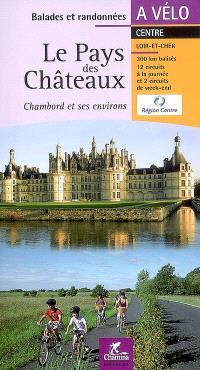 Le pays des châteaux : Chambord et ses environs : Centre, Loir-et-Cher, 300 km balisés, 12 circuits à la journée et 2 circuits de week-end