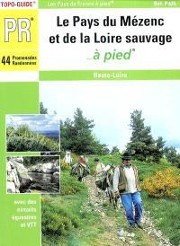 Le pays du Mézenc et de la Loire sauvage à pied : 44 promenades et randonnées : Haute-Loire avec des circuits équestres et VTT