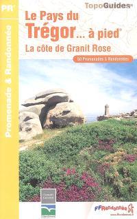 Le pays du Trégor... à pied : la côte de Granit Rose : 50 promenades et randonnées