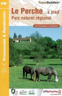 Le Perche... à pied : parc naturel régional : 30 promenades et randonnées
