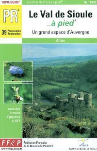 Le val de Sioule à pied : un grand espace d'Auvergne, Allier