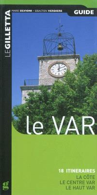 Le Var : 18 itinéraires : la côte, le Cente Var, le Haut Var
