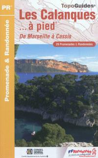 Les calanques... à pied : de Marseille à Cassis : 28 promenades & randonnées