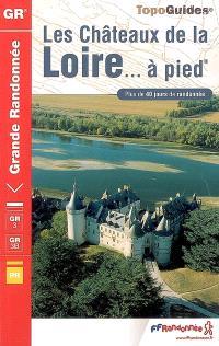 Les châteaux de la Loire... à pied : plus de 40 jours de randonnée
