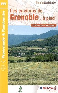 Les environs de Grenoble... à pied : 34 promenades & randonnées