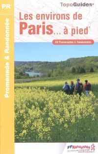 Les environs de Paris... à pied : 50 promenades & randonnées
