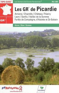 Les GR de Picardie : Amiens, Chantilly, Château-Thierry, Laon, Senlis, vallée de la Somme, forêts de Compiègne, d'Halatte et Saint-Gobain