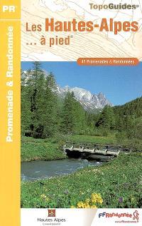 Les Hautes-Alpes à pied : 41 promenades et randonnées