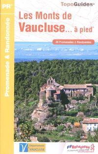Les monts de Vaucluse... à pied : 38 promenades & randonnées