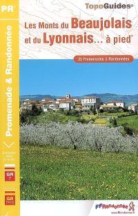 Les monts du Beaujolais et du Lyonnais... à pied : 35 promenades et randonnées : le sentier GR7, le sentier GR de Pays Tour des Monts du Lyonnais, la liaison Mâcon GR7