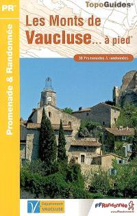 Les monts du Vaucluse... à pied : 38 promenades et randonnées