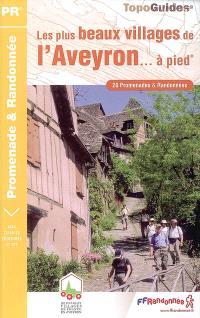 Les plus beaux villages de l'Aveyron... à pied : 20 promenades & randonnées