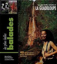 Les plus belles balades à la Guadeloupe : 40 itinéraires pour baladeurs curieux